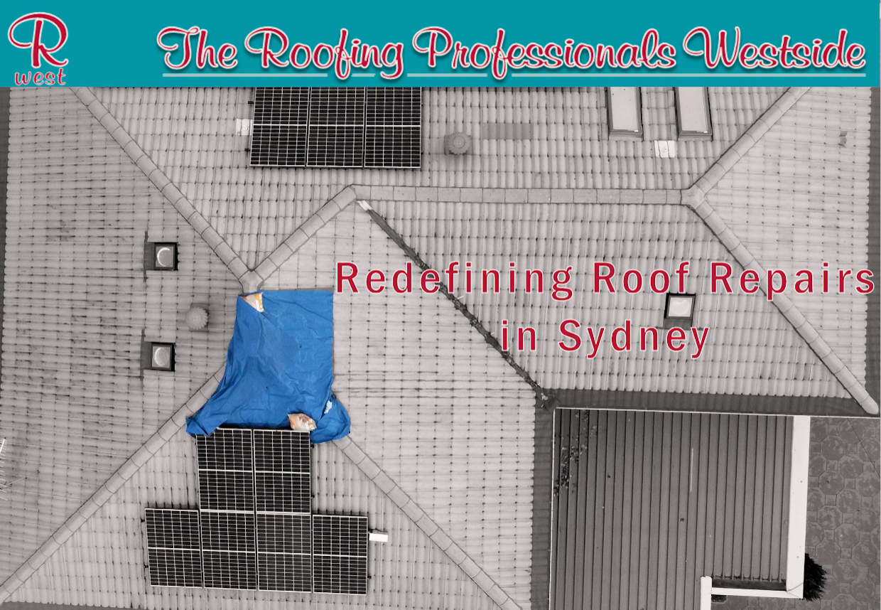Roof repairs in Sydney by the Roofing Professionals Westside
